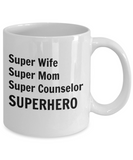 Super Wife Super Mom Super Counselor SUPERHERO - 11 Ounce Mug