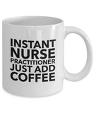 Instant Nurse Practitioner Just Add Coffee - version 1 - 11 Ounce Mug