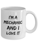 I'm A Mechanic and I Love It - version 2 - 11 Ounce Mug