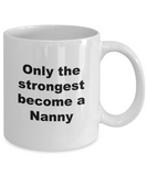 Only the Strongest Become a Nanny - 11 Ounce Mug