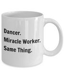 Dancer. Miracle Worker. Same Thing. - 11 Ounce Mug