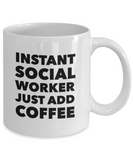 Instant Social Worker Just Add Coffee - 11 Ounce Mug