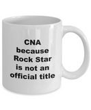 CNA Because Rock Star is Not An Official Title - 11 Ounce Mug