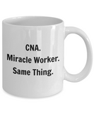 CNA. Miracle Worker. Same Thing. - 11 Ounce Mug