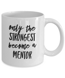 Only the Strongest Become a Mentor (version 3) - 11 Ounce Mug