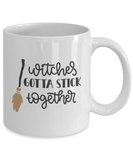 Witches Gotta Stick Together - 11 Ounce Mug