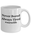 Never Bored Always Tired #nurselife - 11 Ounce Mug