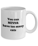 You Can NEVER Have Too Many Cats - 11 Ounce Mug