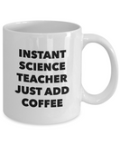 Instant Science Teacher Just Add Coffee - 11 Ounce Mug