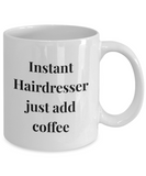 Instant Hairdresser Just Add Coffee - version 2 - 11 Ounce Mug