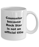 Counselor Because Rock Star is Not An Official Title - 11 Ounce Mug