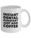 Instant Dental Assistant Just Add Coffee - version 1 - 11 Ounce Mug