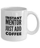 Instant Mentor Just Add Coffee - version 2 - 11 Ounce Mug