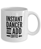 Instant Dancer Just Add Coffee - version 3 - 11 Ounce Mug