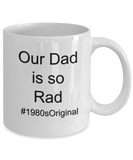 Our Dad is so Rad 1980s (version 2) - 11 Ounce Mug