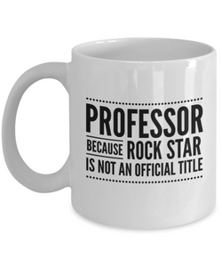 Professor Because Rock Star Is Not An Official Title - version 1 - 11 Ounce Mug