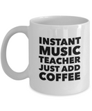 Instant Music Teacher Just Add Coffee - 11 Ounce Mug