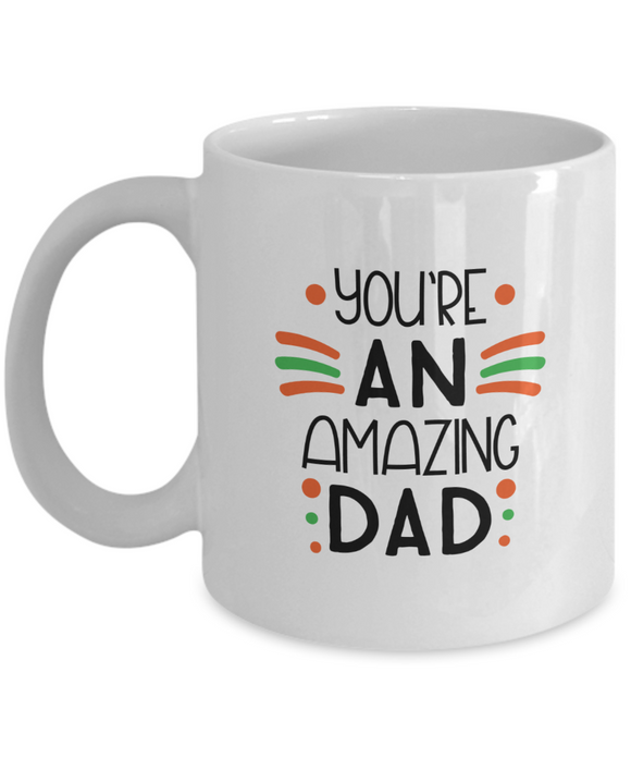 You're an Amazing Dad - 11 Ounce Mug