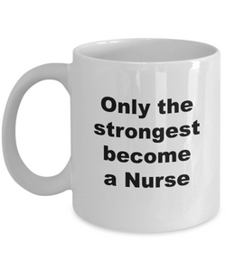 Only the Strongest Become a Nurse - 11 Ounce Mug