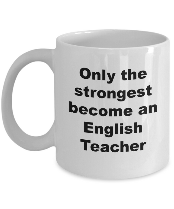 Only the Strongest Become an English Teacher - 11 Ounce Mug