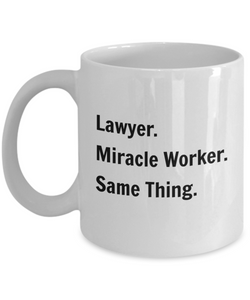 Lawyer. Miracle Worker. Same Thing. - 11 Ounce Mug