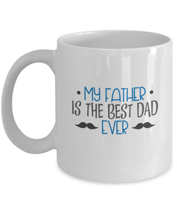 My Father is The Best Dad Ever - 11 Ounce Mug