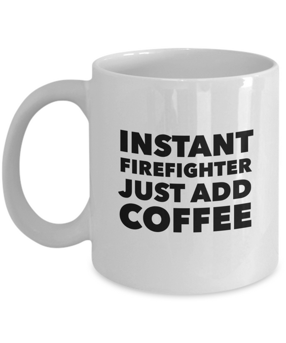 Instant Firefighter Just Add Coffee - version 1 - 11 Ounce Mug