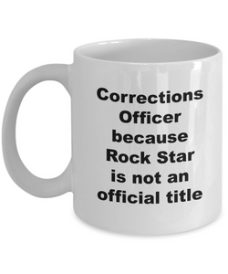 Corrections Officer Because Rock Star is Not An Official Title - 11 Ounce Mug