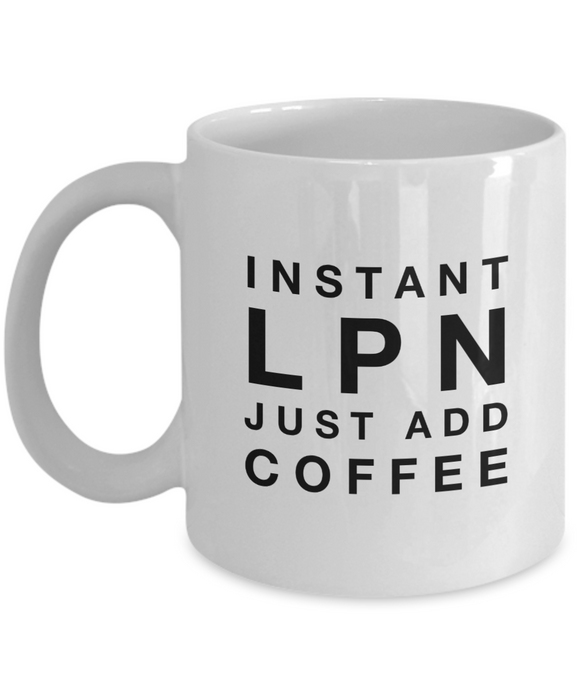 Instant LPN Just Add Coffee - version 2 - 11 Ounce Mug
