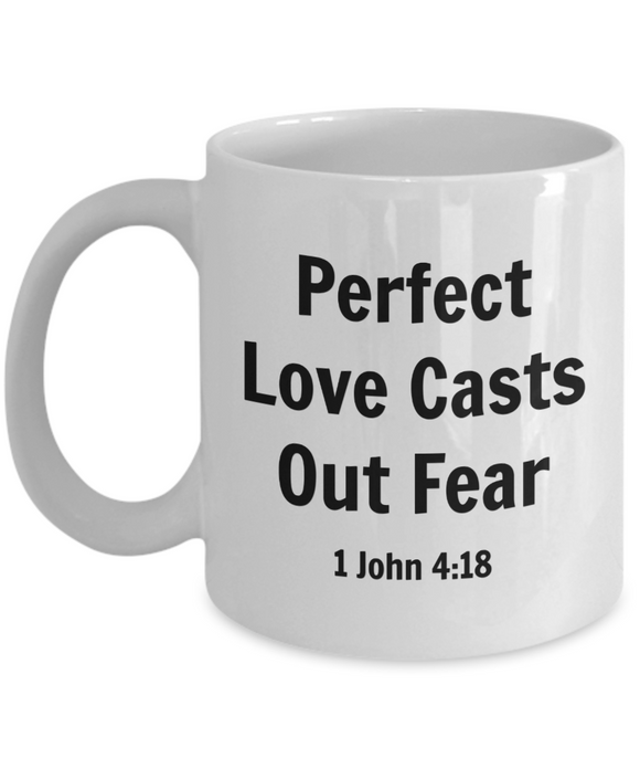 Perfect Love Casts Out Fear - 1 John 4:18 (version 1) - 11 Ounce Mug