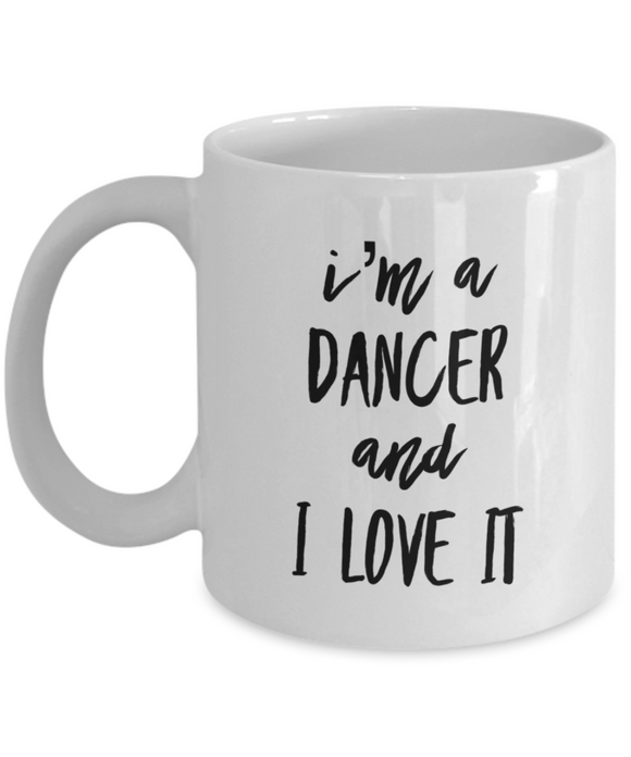 I'm A Dancer and I Love It - version 1 - 11 Ounce Mug