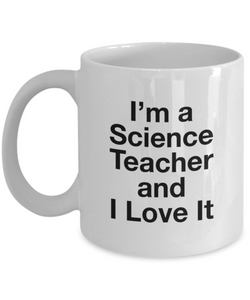 I'm A Science Teacher and I Love It - version 1 - 11 Ounce Mug