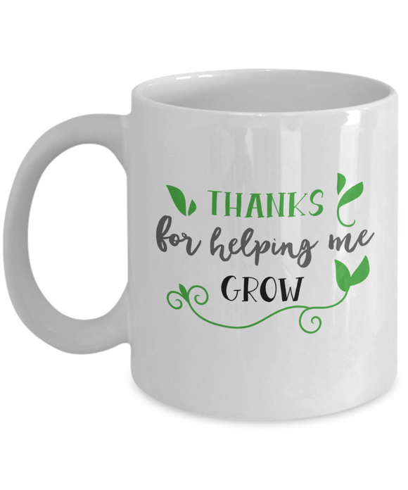 Thanks for Helping Me Grow (version 2) - 11 Ounce Mug