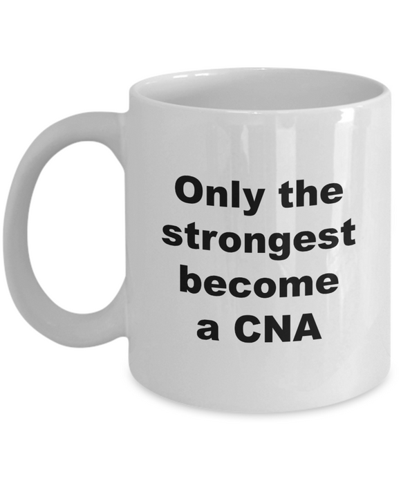 Only the Strongest Become a CNA - 11 Ounce Mug