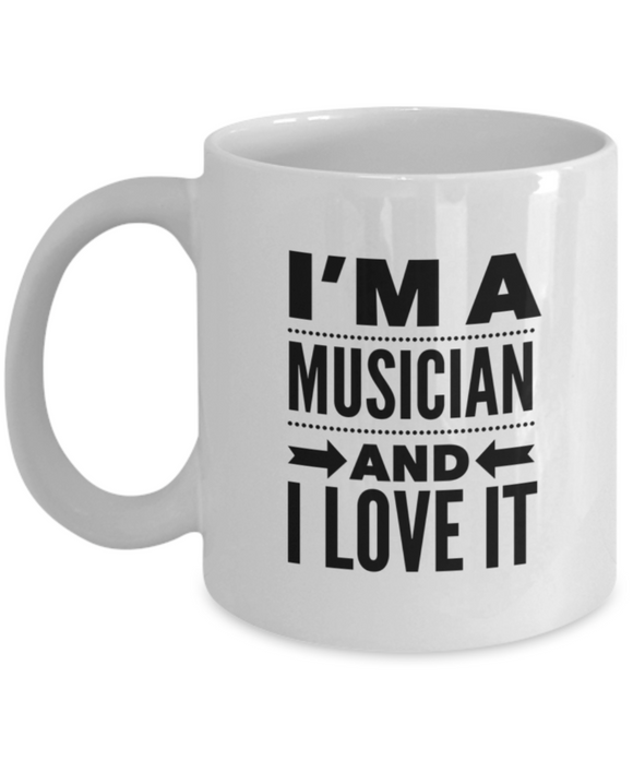 I'm A Musician and I Love It - version 1 - 11 Ounce Mug