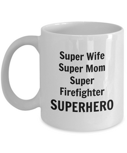 Super Wife Super Mom Super Firefighter SUPERHERO - 11 Ounce Mug