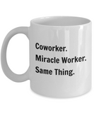Coworker. Miracle Worker. Same Thing. - 11 Ounce Mug