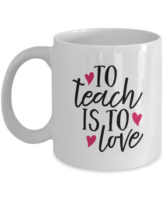 To Teach Is To Love (version 2) - 11 Ounce Mug