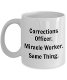 Corrections Officer. Miracle Worker. Same Thing. - 11 Ounce Mug