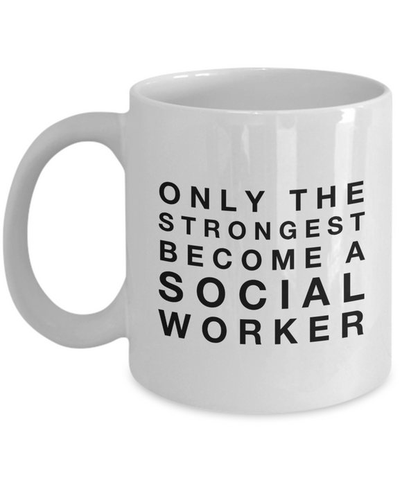 Only the Strongest Become a Social Worker - version 2 - 11 Ounce Mug