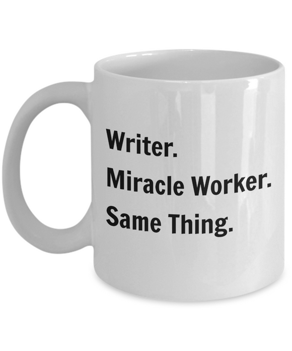 Writer. Miracle Worker. Same Thing. - 11 Ounce Mug