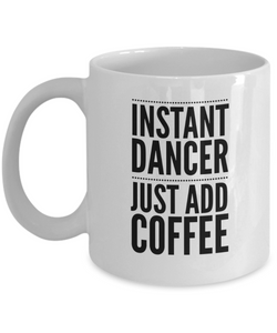Instant Dancer Just Add Coffee - version 2 - 11 Ounce Mug