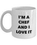 I'm A Chef and I Love It - version 1 - 11 Ounce Mug