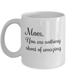 Mom You Are Amazing - 11 Ounce Mug
