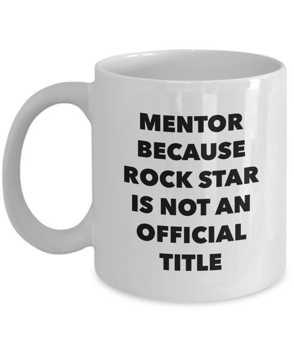 Mentor Because Rock Star Is Not An Official Title - version 1 - 11 Ounce Mug