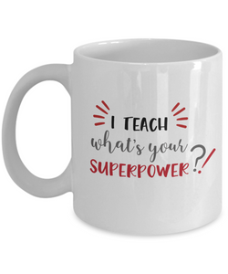 I Teach What's Your Superpower?! - 11 Ounce Mug