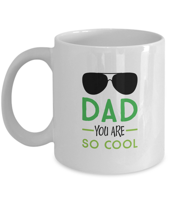 Dad You Are So Cool - 11 Ounce Mug
