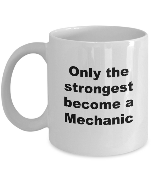 Only the Strongest Become a Mechanic - 11 Ounce Mug