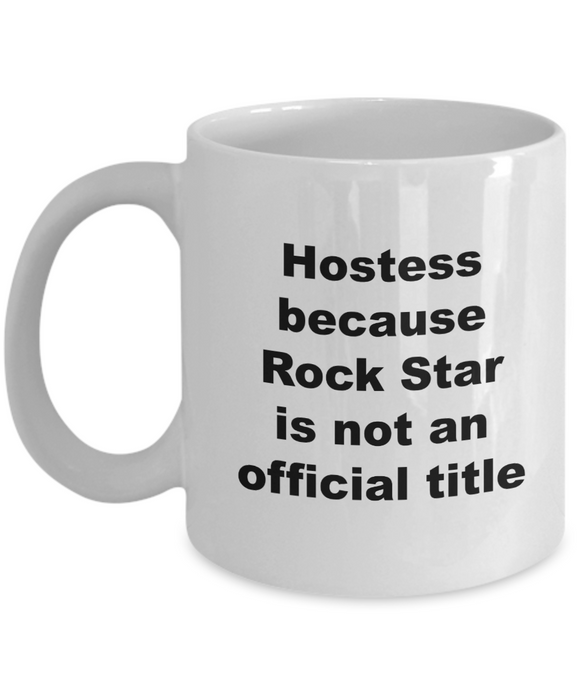 Hostess Because Rock Star is Not An Official Title - 11 Ounce Mug