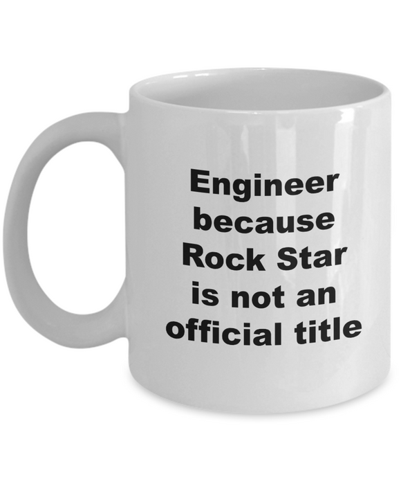 Engineer Because Rock Star is Not An Official Title - 11 Ounce Mug